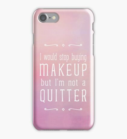 I Would Stop Buying Makeup iPhone Case/Skin