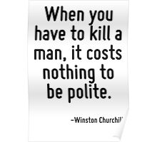 When you have to kill a man, it costs nothing to be polite. Poster