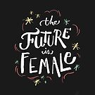 The Future is Female by six-fiftyeight