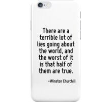 There are a terrible lot of lies going about the world, and the worst of it is that half of them are true. iPhone Case/Skin