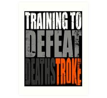 Training to DEFEAT DEATHSTROKE Art Print