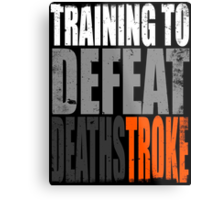 Training to DEFEAT DEATHSTROKE Metal Print