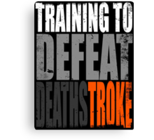 Training to DEFEAT DEATHSTROKE Canvas Print