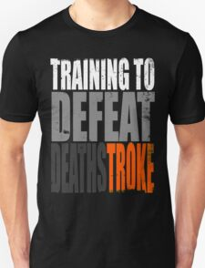 Training to DEFEAT DEATHSTROKE T-Shirt