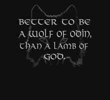 better to be a wolf of odin than a lamb of god Unisex T-Shirt