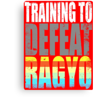Training to DEFEAT RAGYO Canvas Print