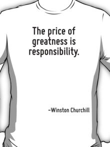 The price of greatness is responsibility. T-Shirt
