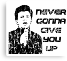 NEVER GONNA GIVE YOU UP Canvas Print