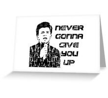 NEVER GONNA GIVE YOU UP Greeting Card