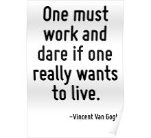 One must work and dare if one really wants to live. Poster