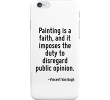 Painting is a faith, and it imposes the duty to disregard public opinion. iPhone Case/Skin
