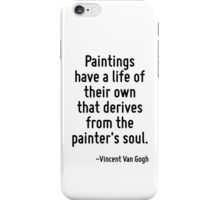 Paintings have a life of their own that derives from the painter's soul. iPhone Case/Skin