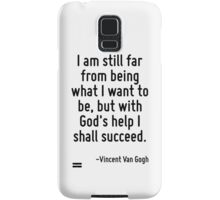I am still far from being what I want to be, but with God's help I shall succeed. Samsung Galaxy Case/Skin