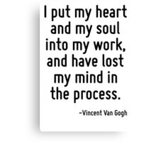 I put my heart and my soul into my work, and have lost my mind in the process. Canvas Print