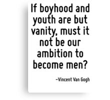 If boyhood and youth are but vanity, must it not be our ambition to become men? Canvas Print