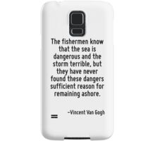 The fishermen know that the sea is dangerous and the storm terrible, but they have never found these dangers sufficient reason for remaining ashore. Samsung Galaxy Case/Skin