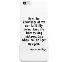 Even the knowledge of my own fallibility cannot keep me from making mistakes. Only when I fall do I get up again. iPhone Case/Skin