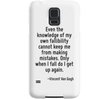 Even the knowledge of my own fallibility cannot keep me from making mistakes. Only when I fall do I get up again. Samsung Galaxy Case/Skin