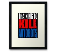 Training to KILL AUTOBOTS Framed Print