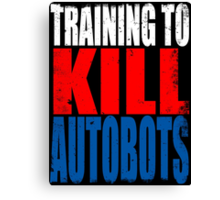 Training to KILL AUTOBOTS Canvas Print