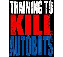Training to KILL AUTOBOTS Photographic Print