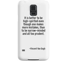 It is better to be high-spirited even though one makes more mistakes, than to be narrow-minded and all too prudent. Samsung Galaxy Case/Skin