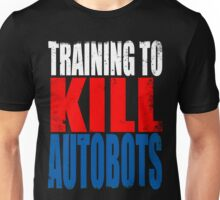 Training to KILL AUTOBOTS Unisex T-Shirt