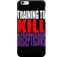 Training to KILL DECEPTICONS iPhone Case/Skin