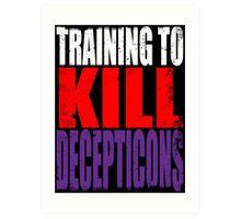 Training to KILL DECEPTICONS Art Print