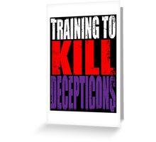 Training to KILL DECEPTICONS Greeting Card