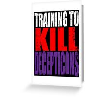 Training to KILL DECEPTICONS Greeting Card