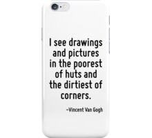 I see drawings and pictures in the poorest of huts and the dirtiest of corners. iPhone Case/Skin