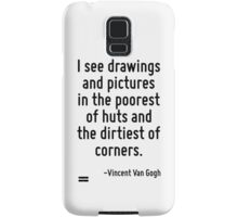 I see drawings and pictures in the poorest of huts and the dirtiest of corners. Samsung Galaxy Case/Skin
