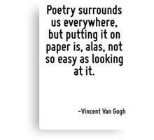 Poetry surrounds us everywhere, but putting it on paper is, alas, not so easy as looking at it. Canvas Print