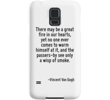 There may be a great fire in our hearts, yet no one ever comes to warm himself at it, and the passers-by see only a wisp of smoke. Samsung Galaxy Case/Skin