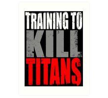 Training to KILL TITANS Art Print