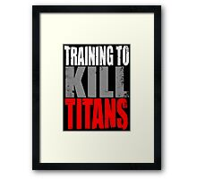 Training to KILL TITANS Framed Print