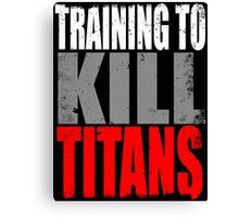 Training to KILL TITANS Canvas Print