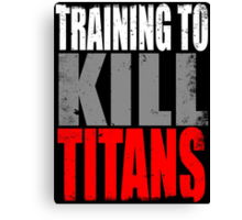 Training to KILL TITANS Canvas Print