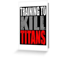 Training to KILL TITANS Greeting Card