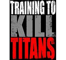 Training to KILL TITANS Photographic Print