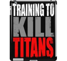 Training to KILL TITANS iPad Case/Skin