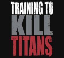 Training to KILL TITANS T-Shirt