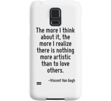 The more I think about it, the more I realize there is nothing more artistic than to love others. Samsung Galaxy Case/Skin