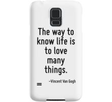 The way to know life is to love many things. Samsung Galaxy Case/Skin