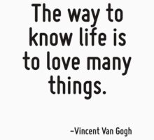 The way to know life is to love many things. by Quotr