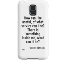 How can I be useful, of what service can I be? There is something inside me, what can it be? Samsung Galaxy Case/Skin