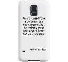An artist needn't be a clergyman or a churchwarden, but he certainly must have a warm heart for his fellow men. Samsung Galaxy Case/Skin
