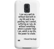 I can very well do without God both in my life and in my painting, but I cannot, suffering as I am, do without something which is greater than I am, which is my life, the power to create. Samsung Galaxy Case/Skin