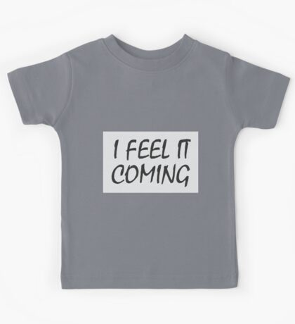 I Feel it Coming Kids Tee
